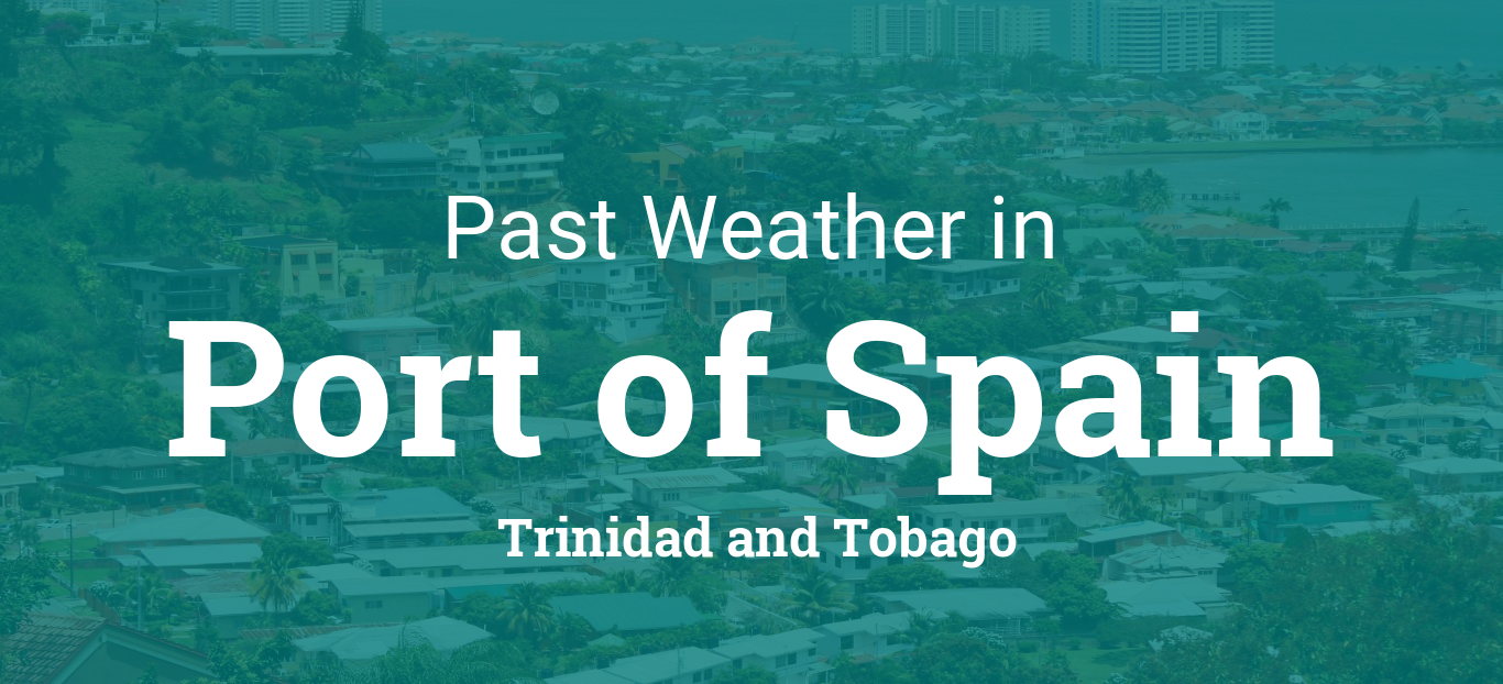 Past Weather In Port Of Spain Trinidad And Tobago