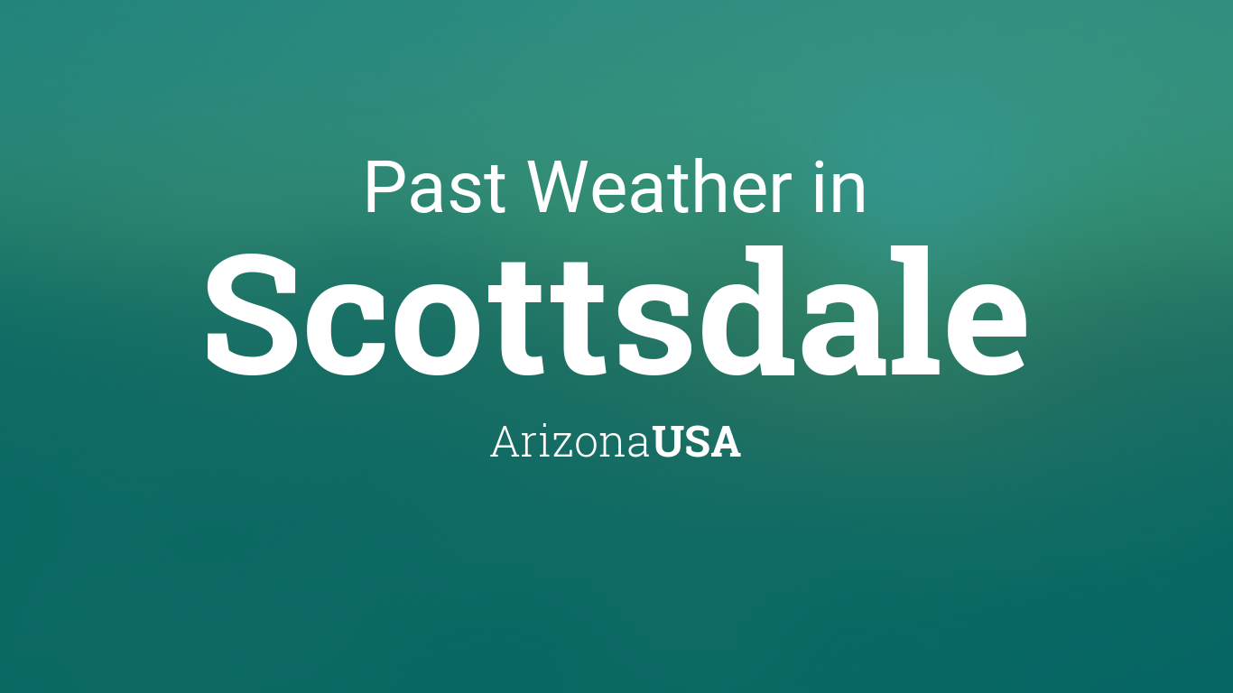 Past Weather in Scottsdale, Arizona, USA — Yesterday or