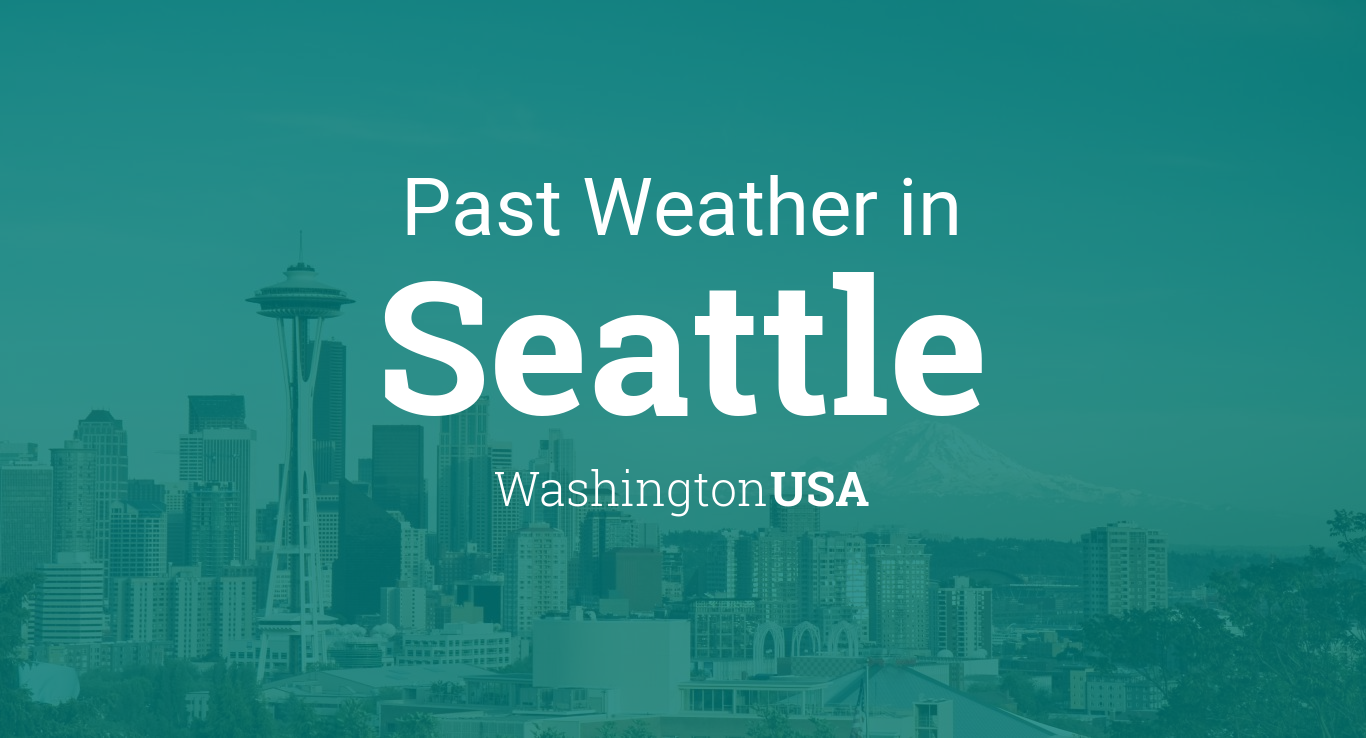 Past Weather In Seattle Washington USA Yesterday Or Further Back - Weather issaquah wa hourly