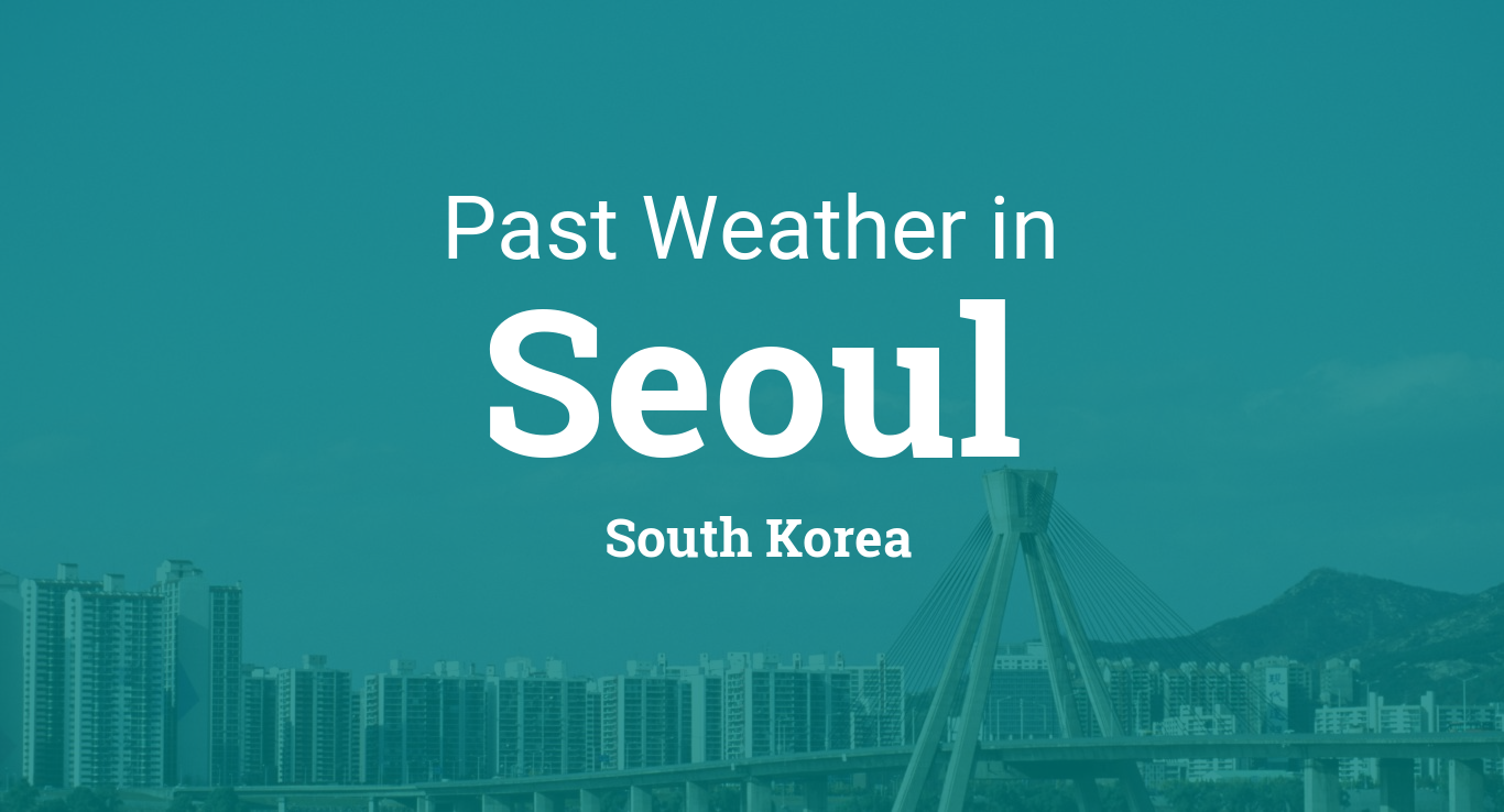Past Weather in Seoul, South Korea — Yesterday or Further Back