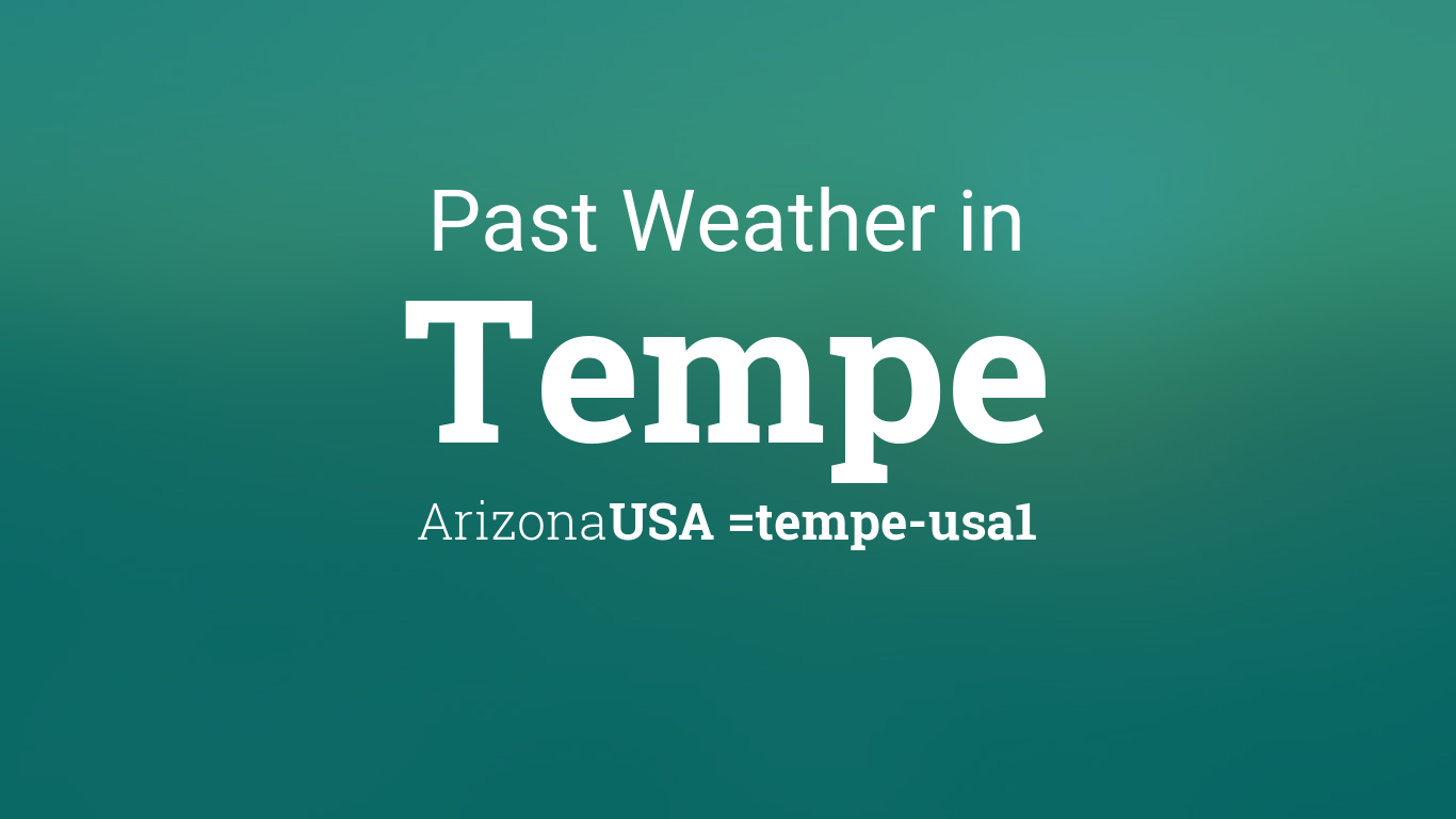 past weather in tempe arizona usa yesterday or further back. Black Bedroom Furniture Sets. Home Design Ideas