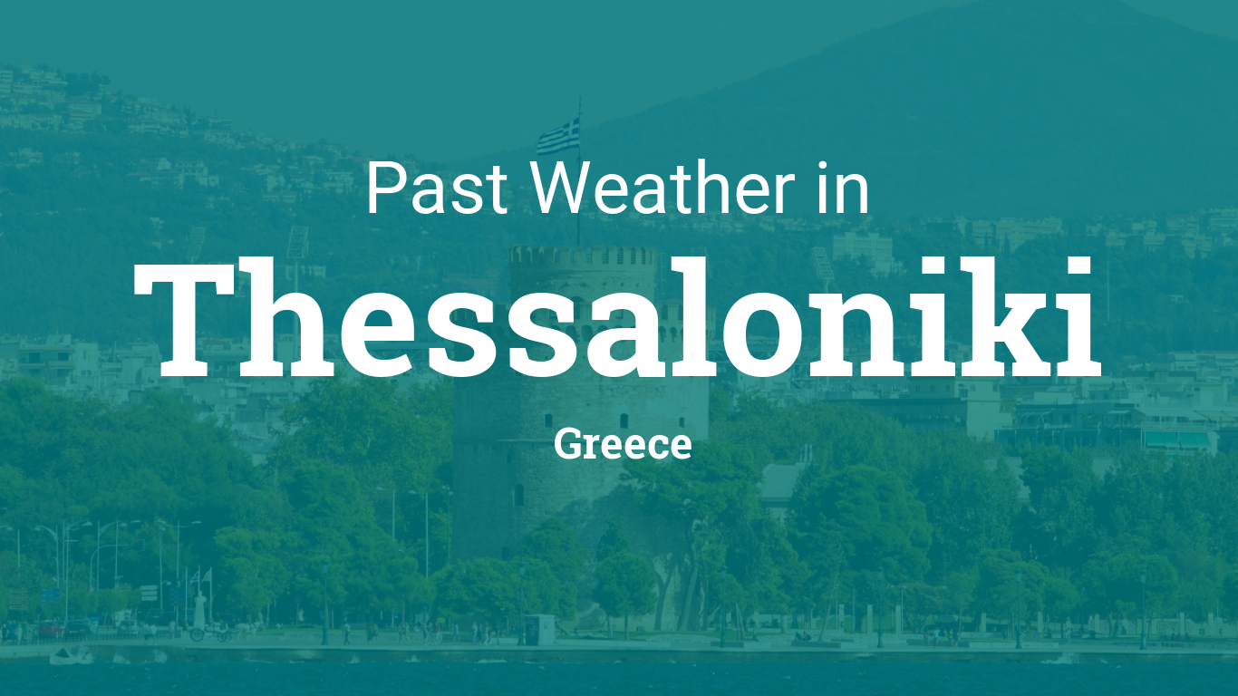 Past Weather in Thessaloniki, Greece — Yesterday or Further Back