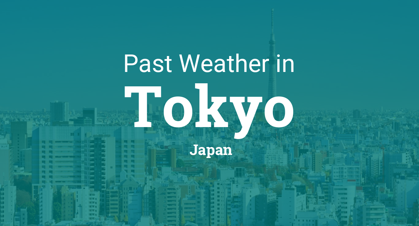 Past Weather in Tokyo, Japan — Yesterday or Further Back