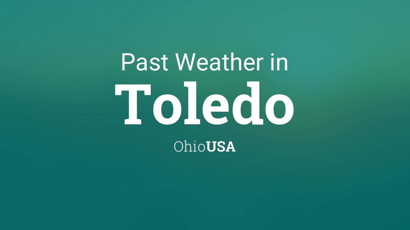 past weather in toledo ohio usa yesterday or further back