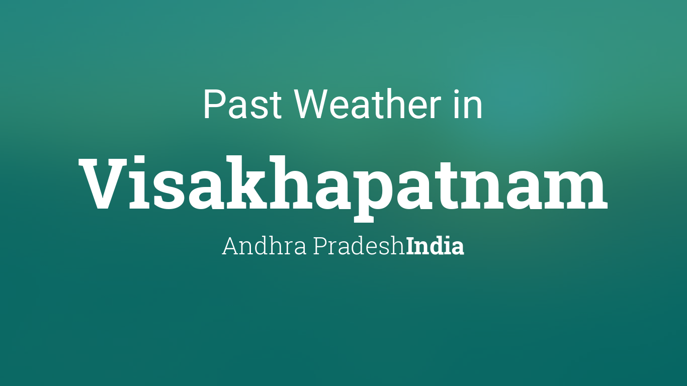 Past Weather in Visakhapatnam, Andhra Pradesh, India — Yesterday or