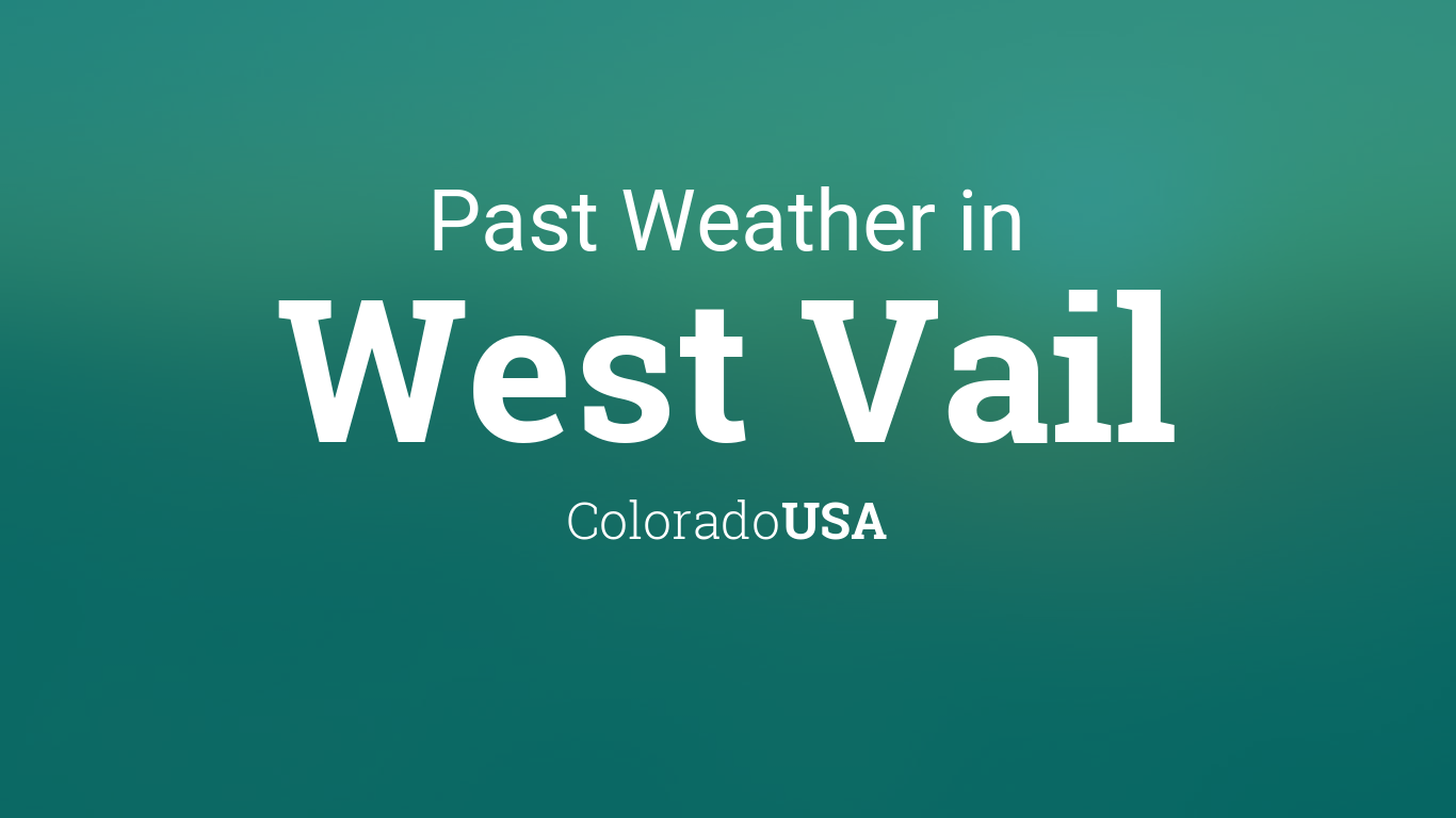 Past Weather in West Vail, Colorado, USA — Yesterday or Further Back