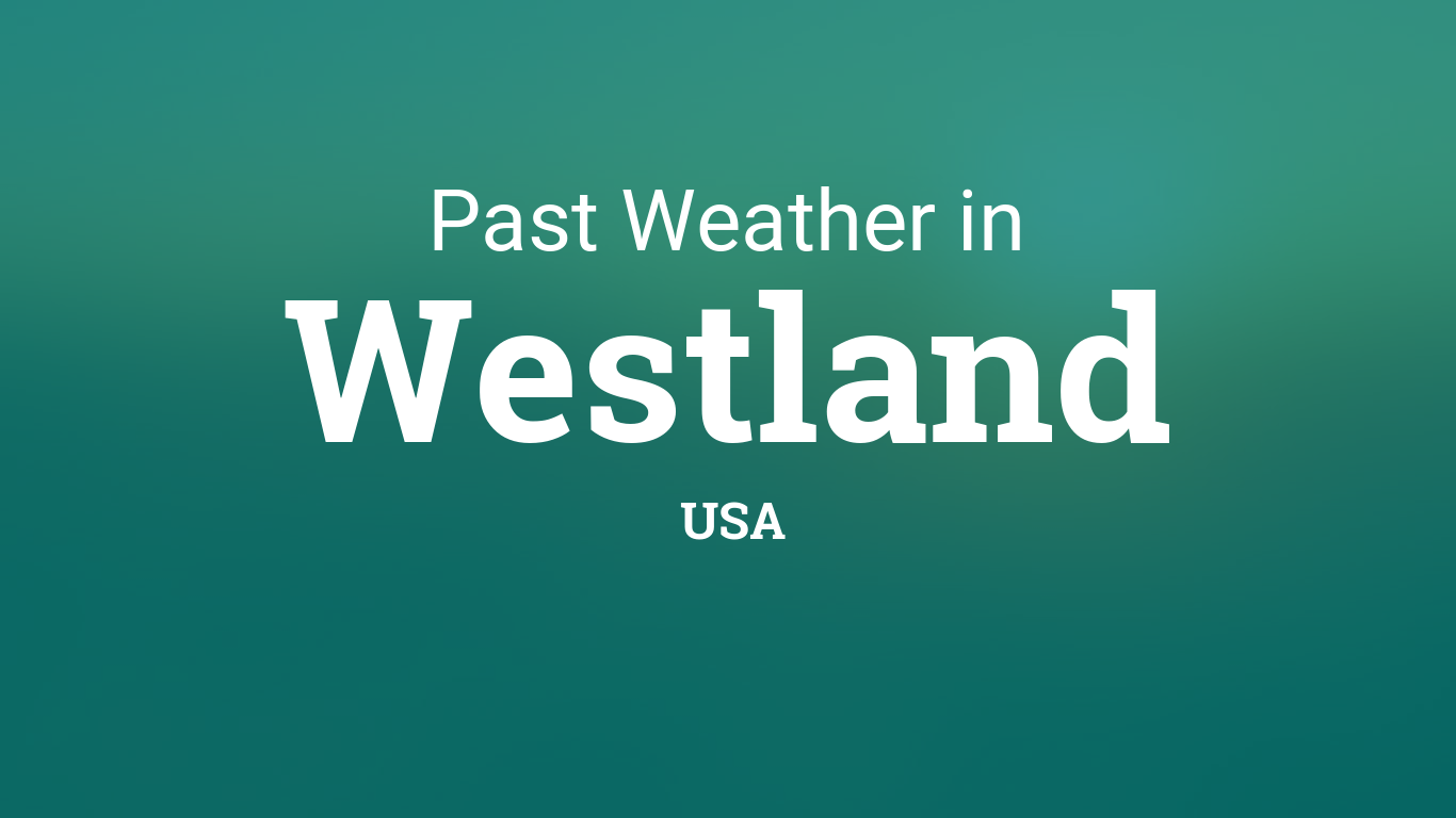 Past Weather In Westland Usa Yesterday Or Further Back Michigan mi, westland weather 10 day. past weather in westland usa