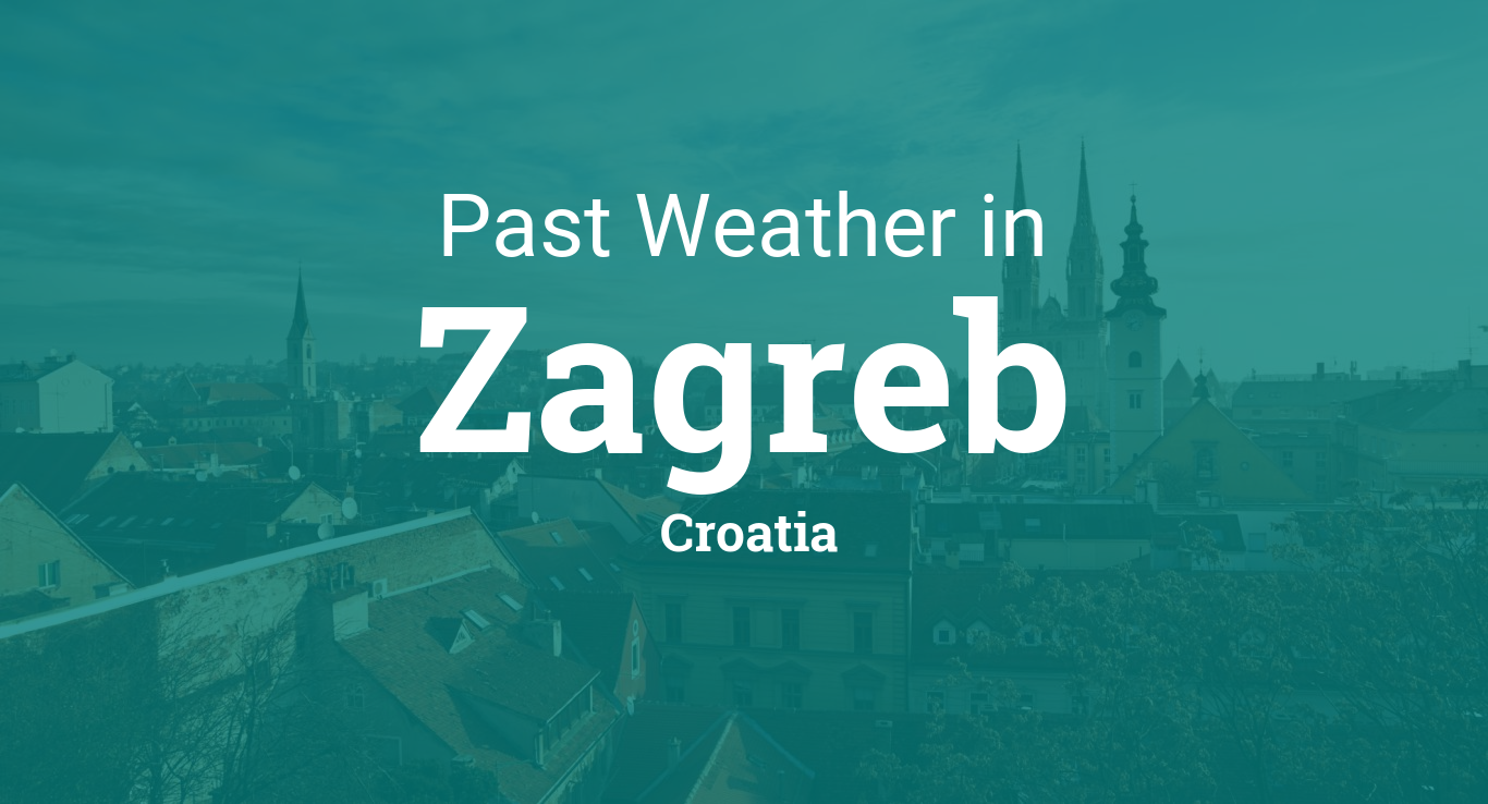 Past Weather In Zagreb Croatia Yesterday Or Further Back