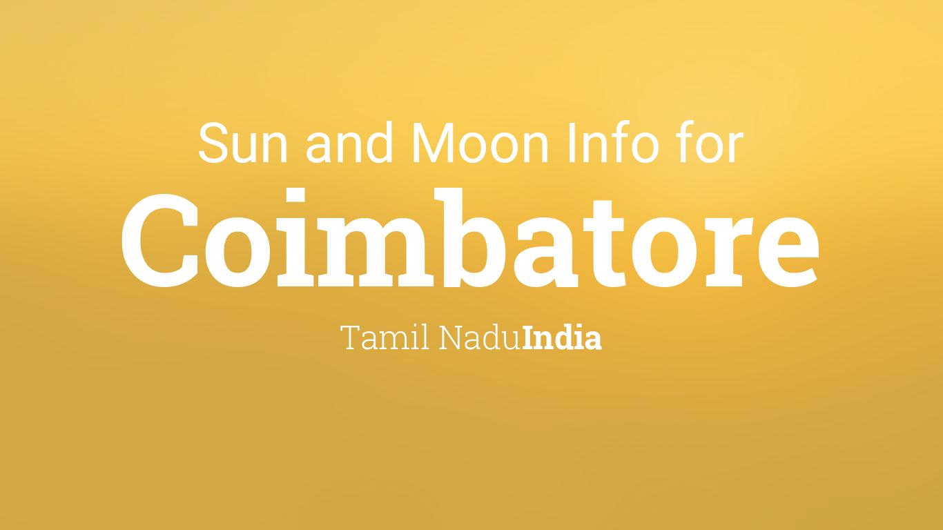 Sun & moon times today, Coimbatore, Tamil Nadu, India