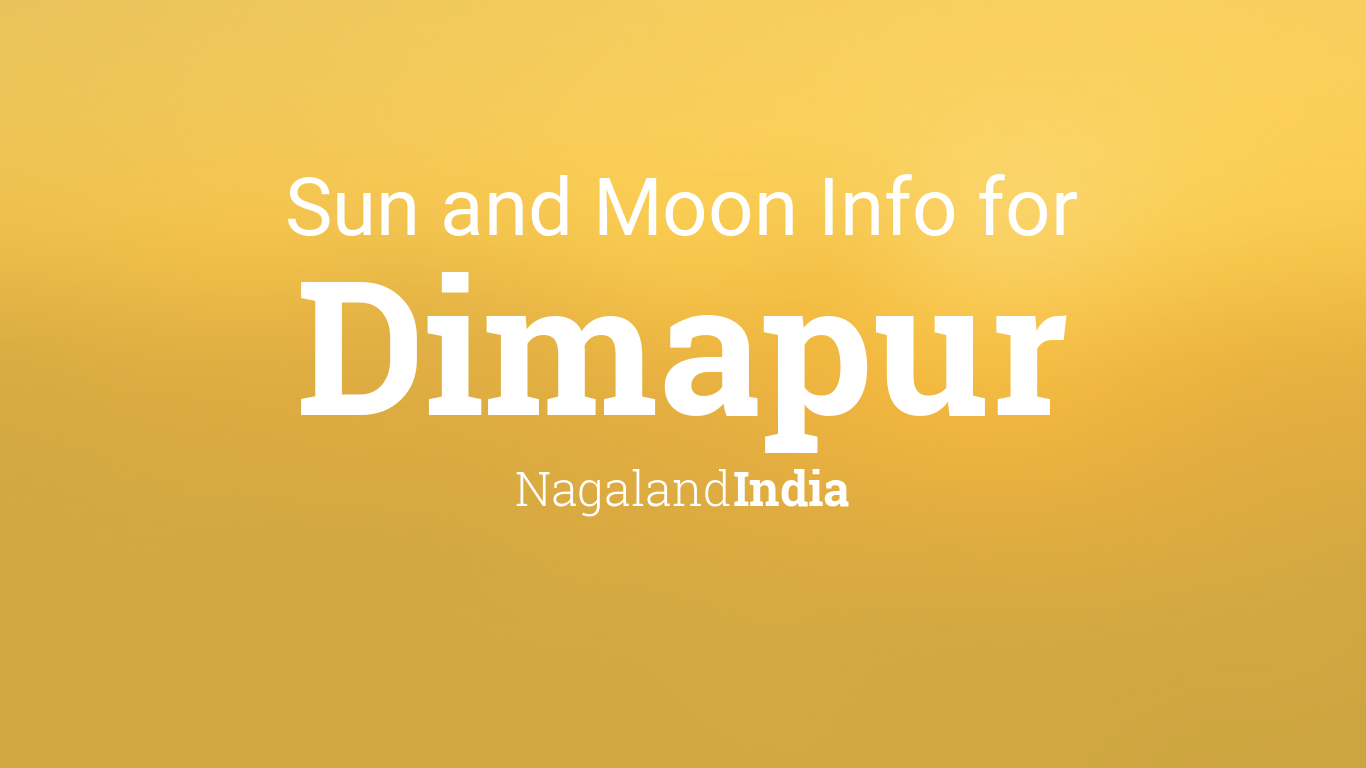 Sun & moon times today, Dimapur, Nagaland, India