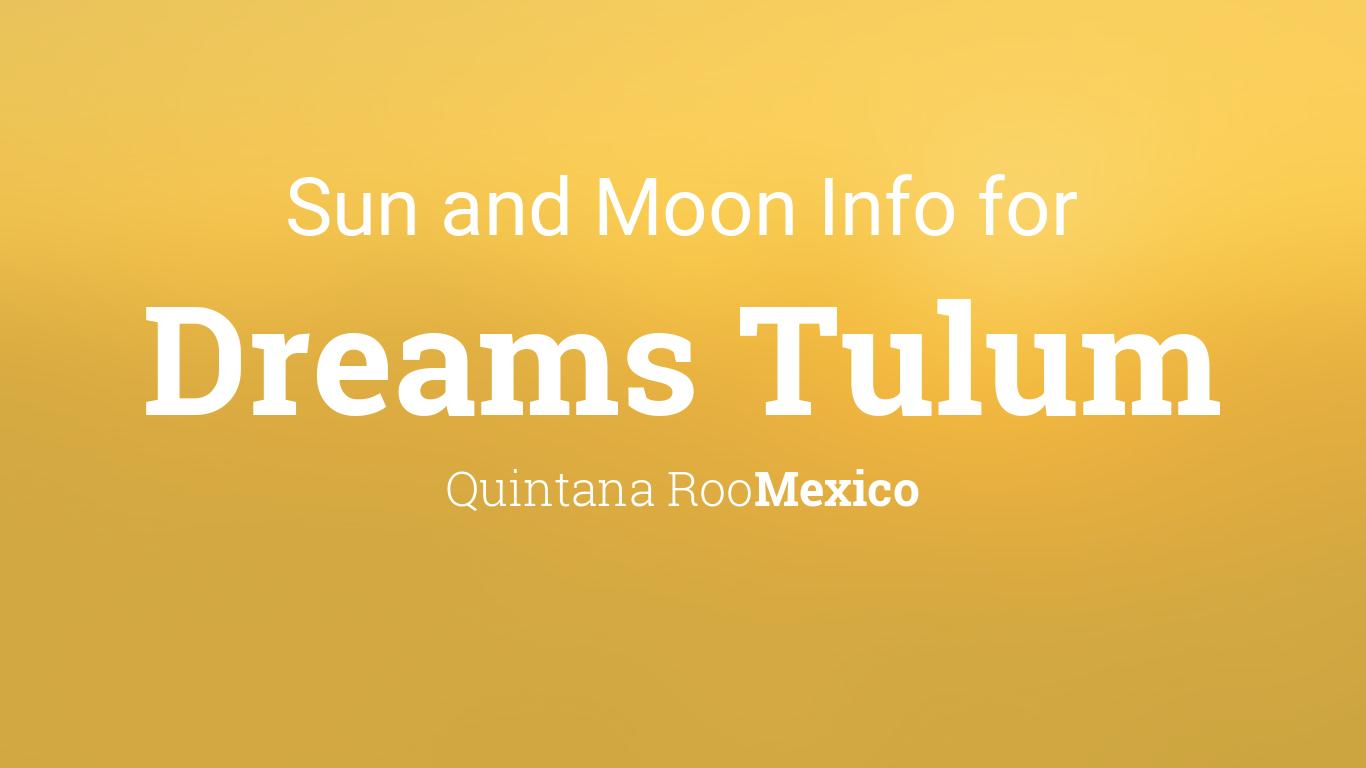 Sun & moon times today, Dreams Tulum, Quintana Roo, Mexico Dreams Tulum Map on