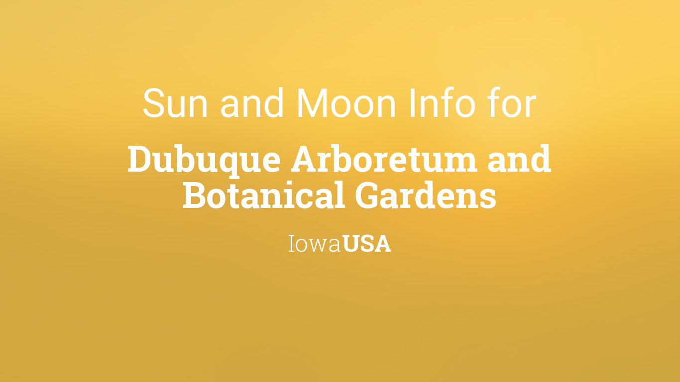 Sun moon times today dubuque arboretum and botanical - Dubuque arboretum and botanical gardens ...