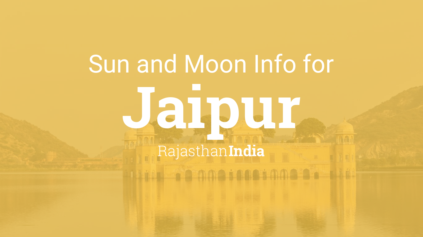 Sun & moon times today, Jaipur, Rajasthan, India