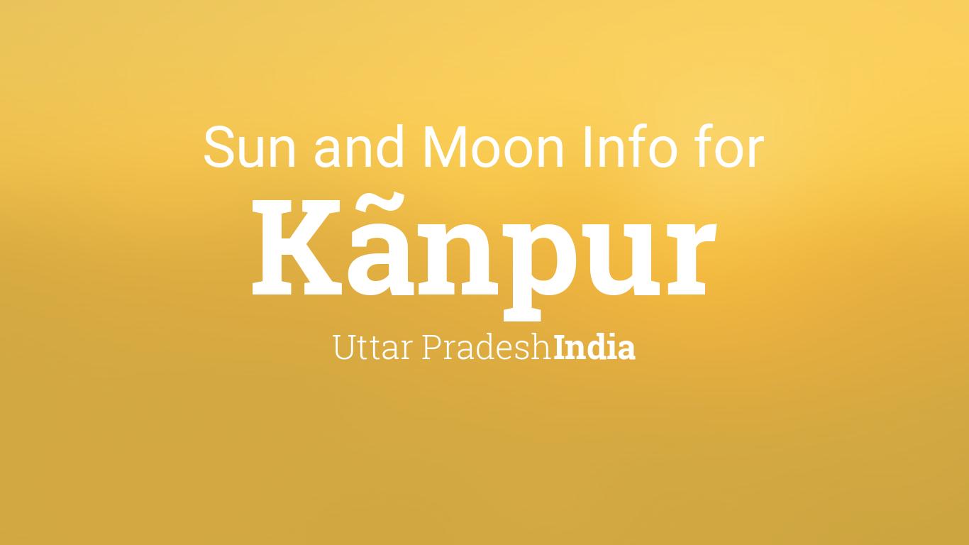 Sun Moon Times Today Kanpur Uttar Pradesh India