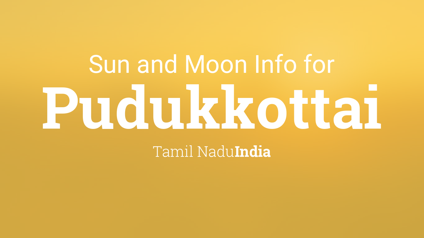 Sun & moon times today, Pudukkottai, Tamil Nadu, India