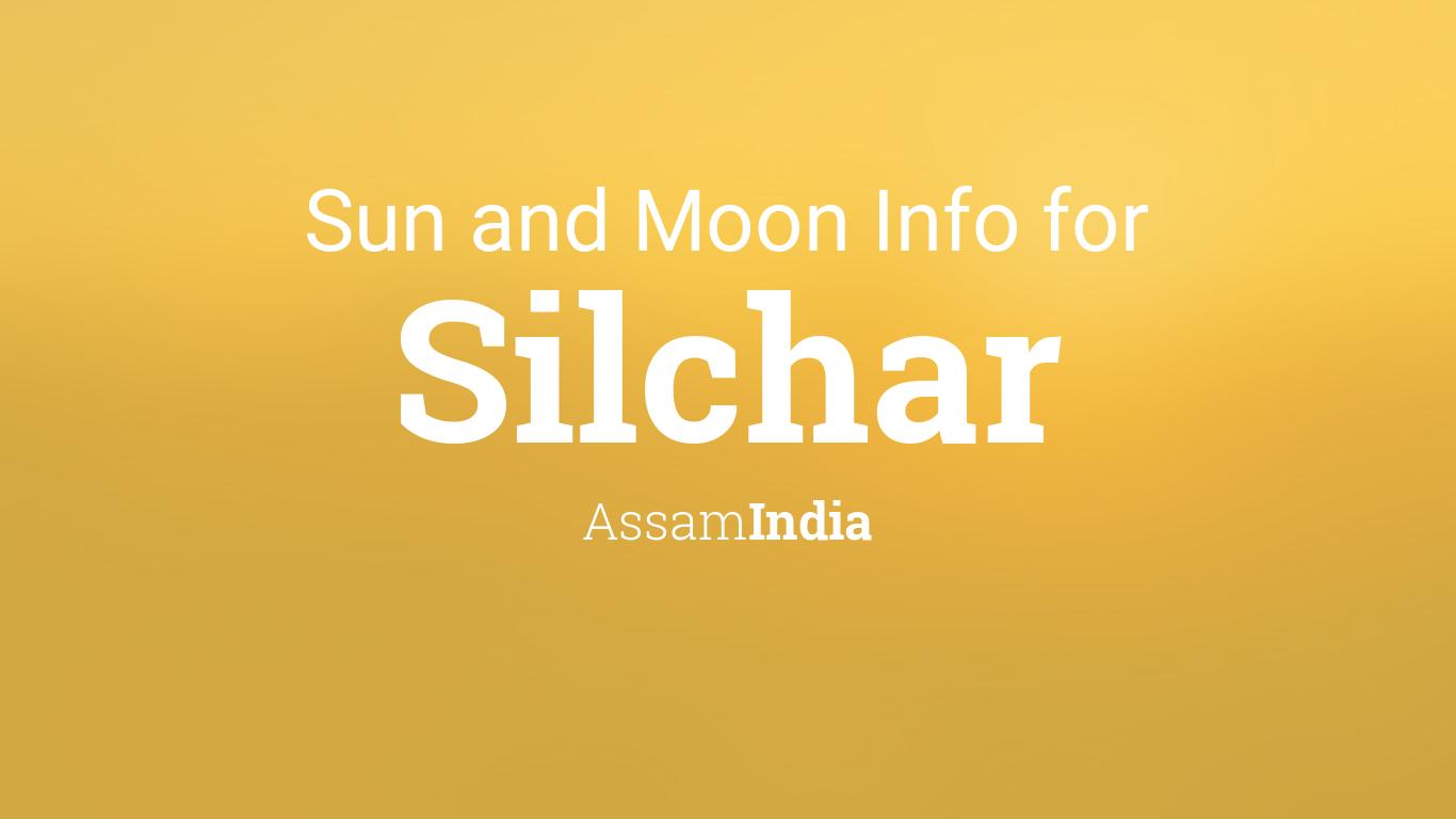 Sun & moon times today, Silchar, Assam, India