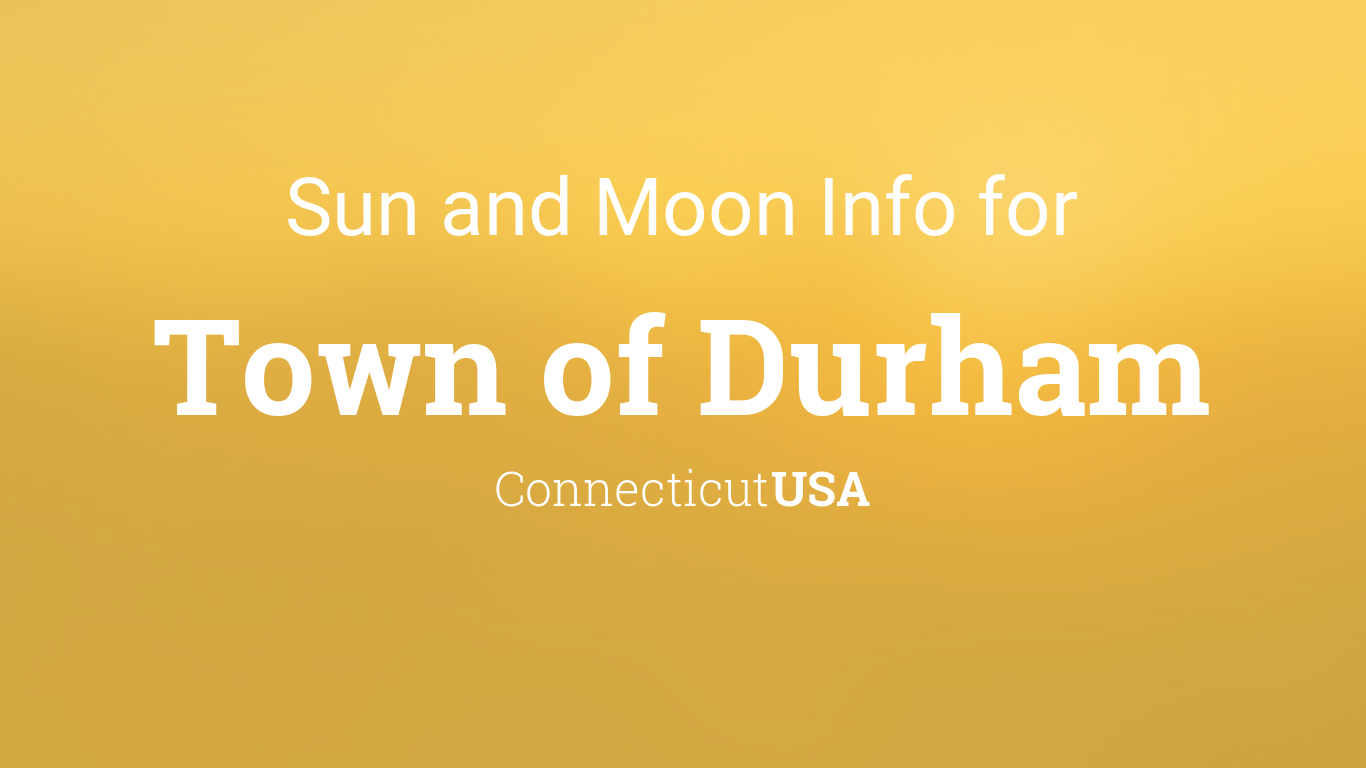 Sun Moon Times Today Town Of Durham Connecticut Usa
