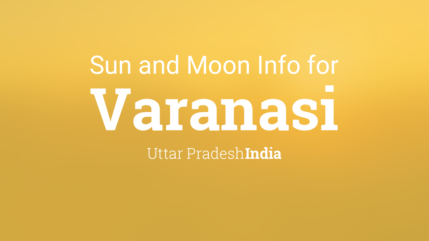 Sun & moon times today, Varanasi, Uttar Pradesh, India