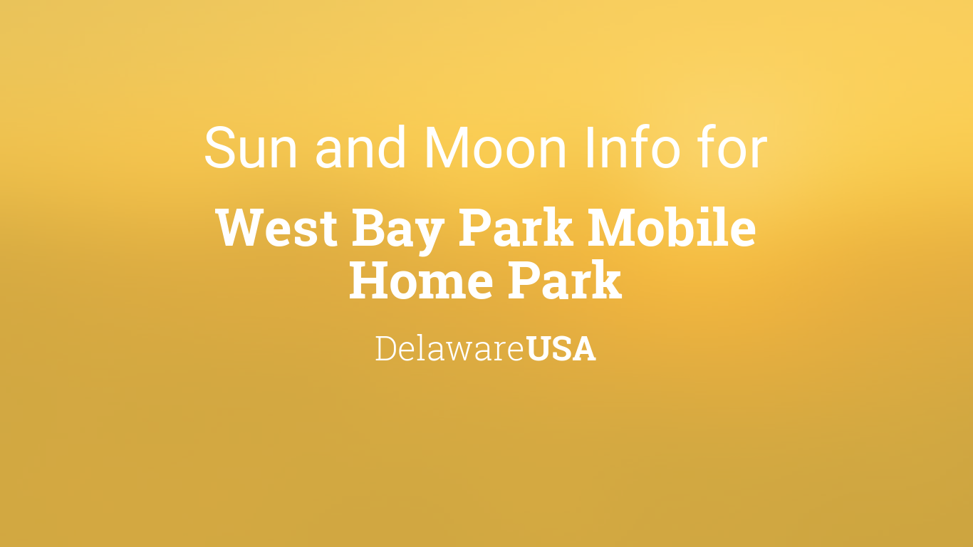Sun Moon Times Today West Bay Park Mobile Home Delaware USA