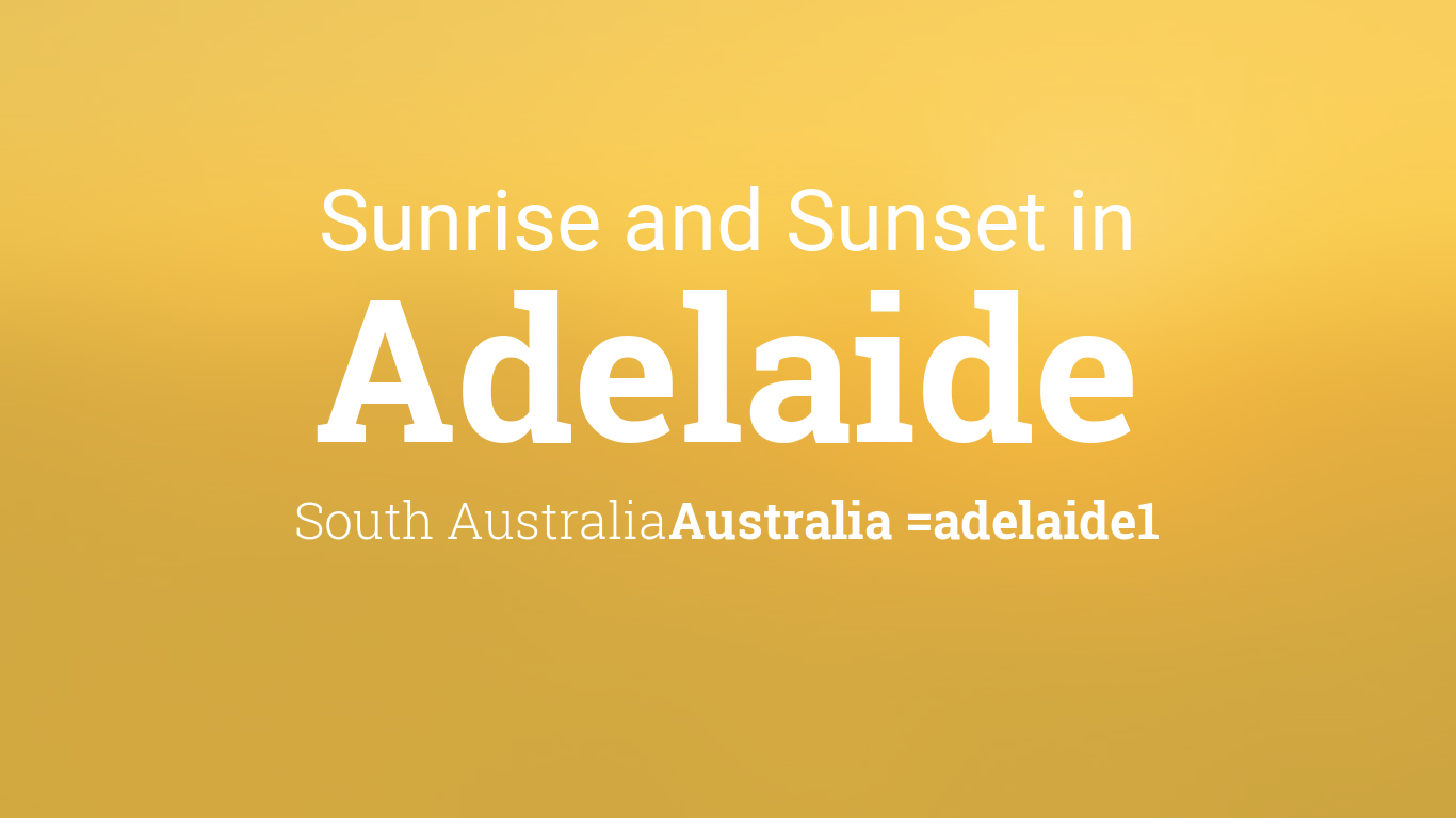 sunrise and sunset times in adelaide. Black Bedroom Furniture Sets. Home Design Ideas