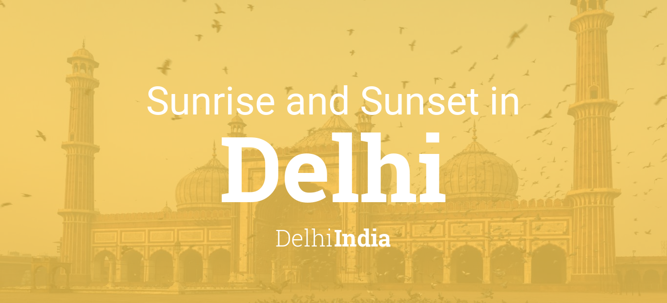 Sunrise and sunset times in Delhi