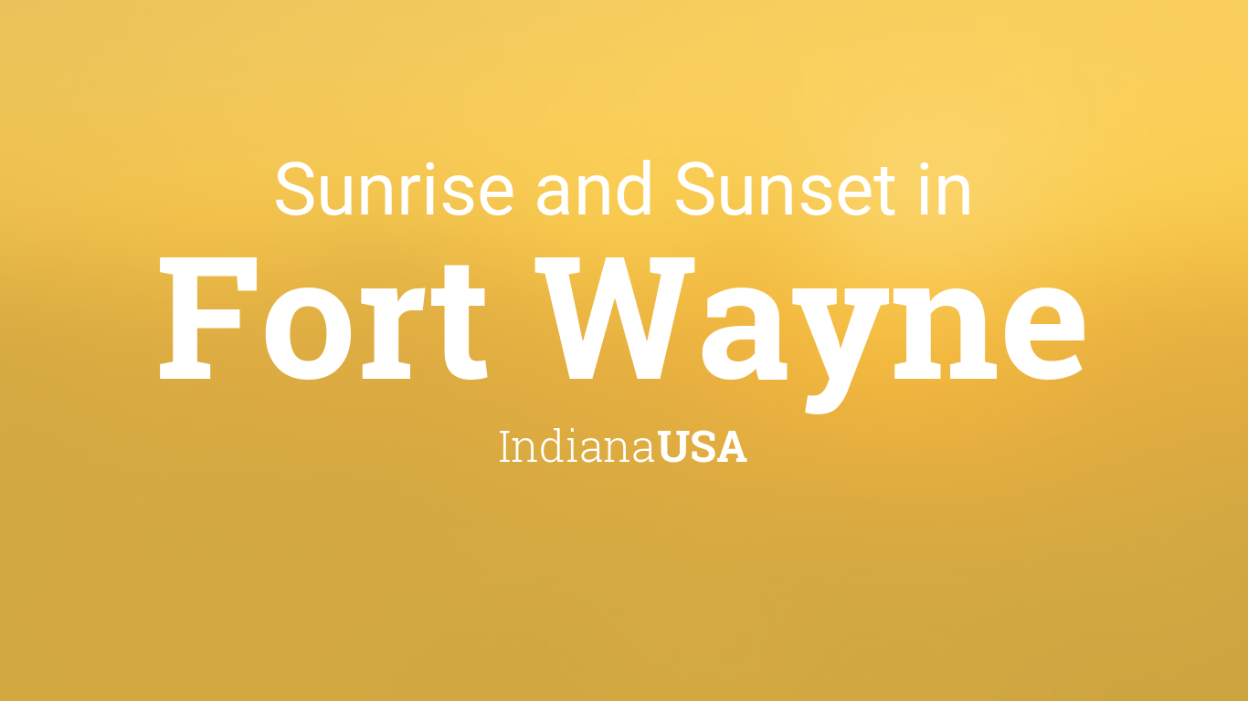 Sunrise and sunset times in Fort Wayne