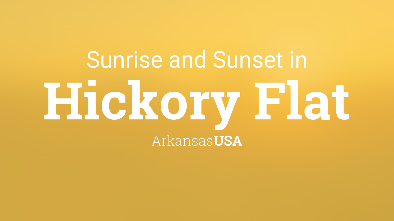 Sunrise and sunset times in hickory flat for Hickory flat