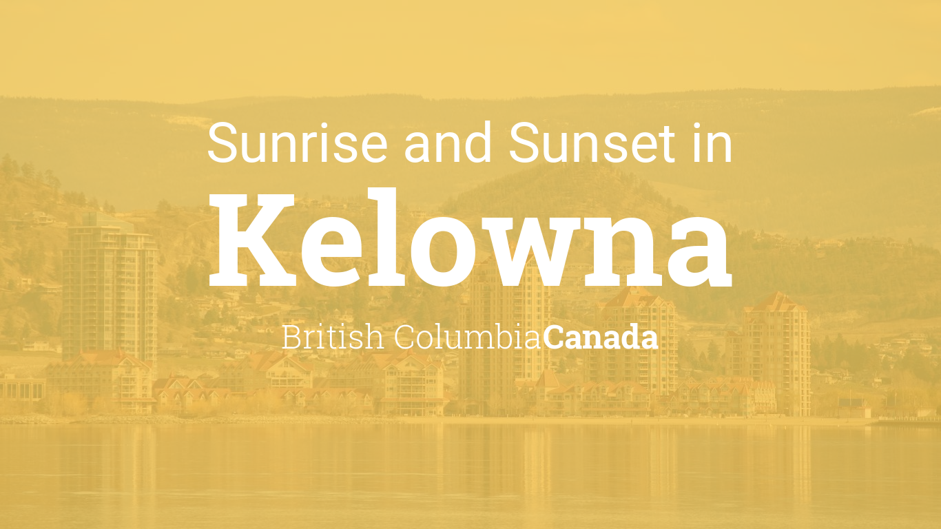 Sunrise and sunset times in Kelowna
