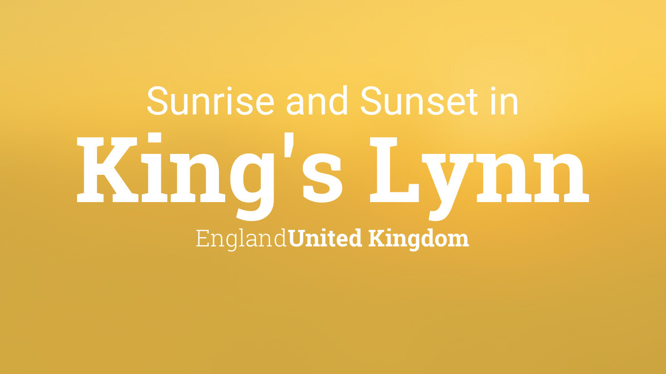 Sunrise And Sunset Times In Kings Lynn