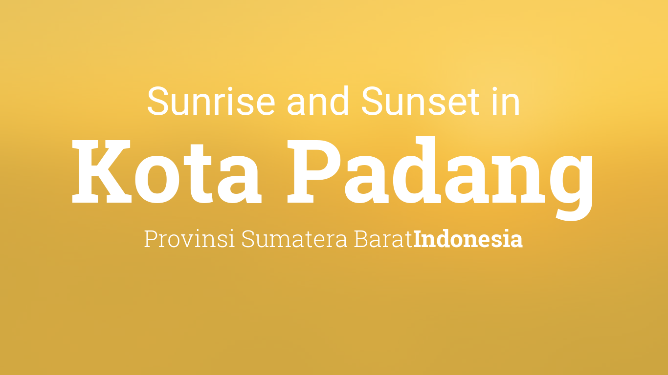 Sunrise And Sunset Times In Kota Padang