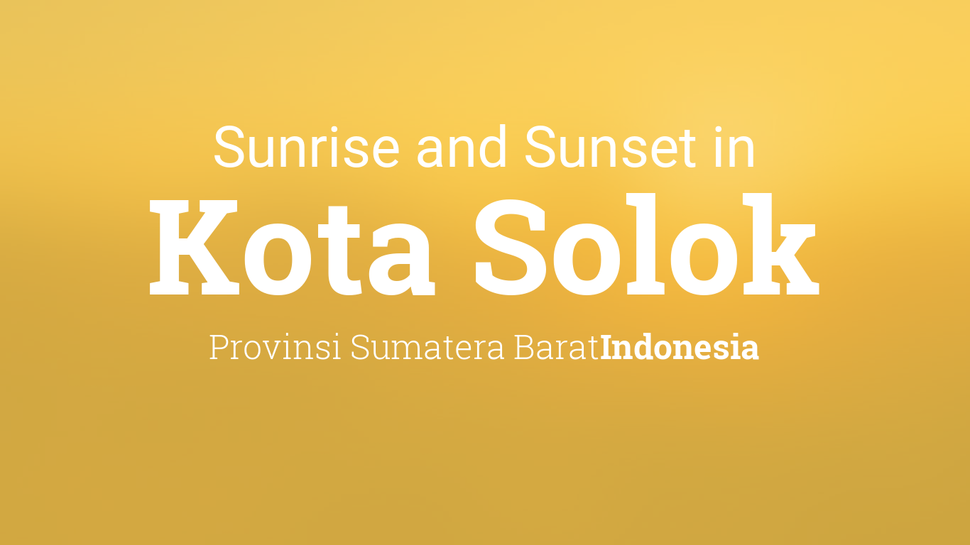 Sunrise And Sunset Times In Kota Solok