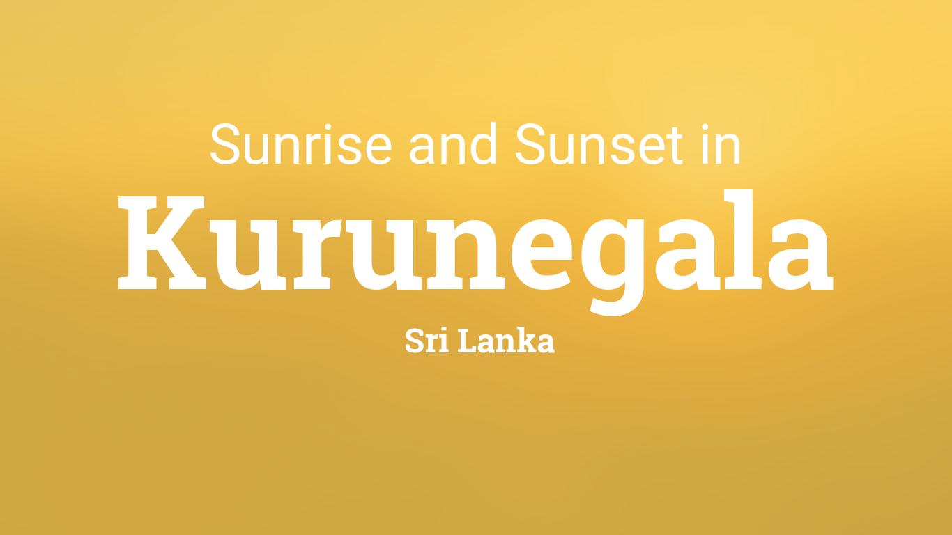 Sunrise and sunset times in Kurunegala