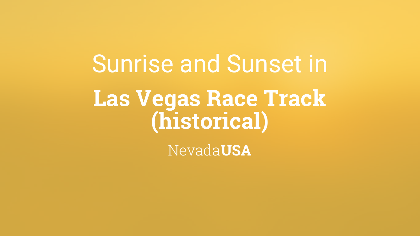 sunrise and sunset times in las vegas race track historical november 2019. Black Bedroom Furniture Sets. Home Design Ideas
