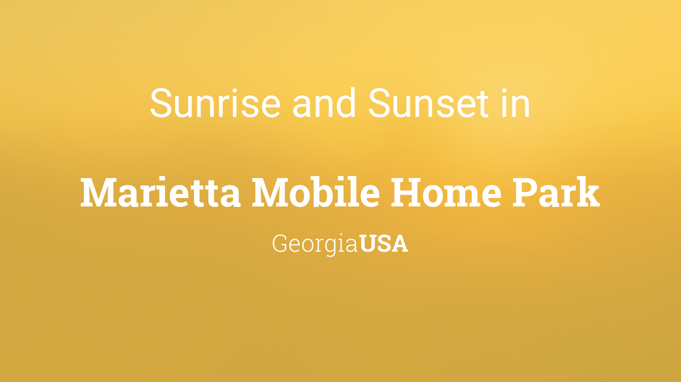 Sunrise And Sunset Times In Marietta Mobile Home Park