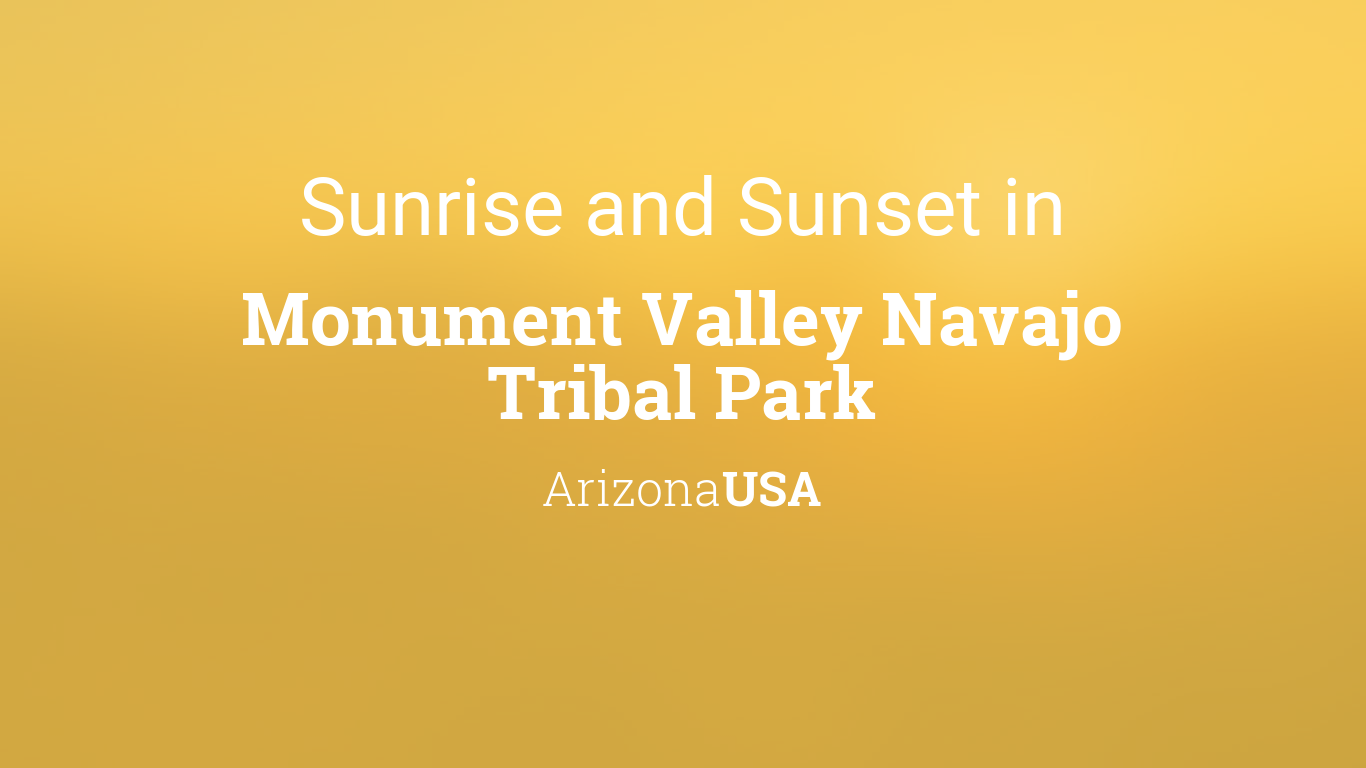 Sunrise and sunset times in Monument Valley Navajo Tribal Park