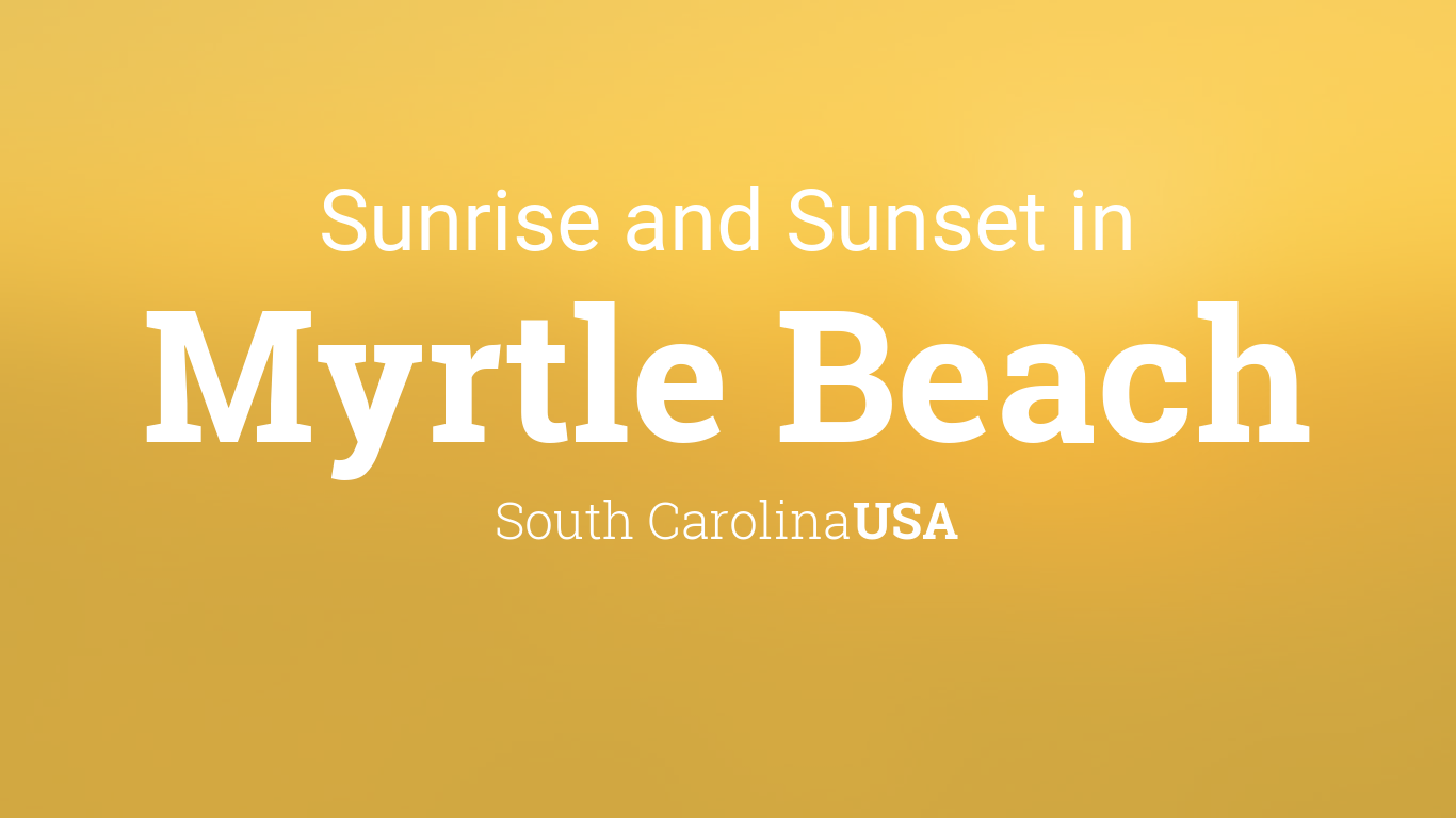 Sunrise And Sunset Times In Myrtle Beach