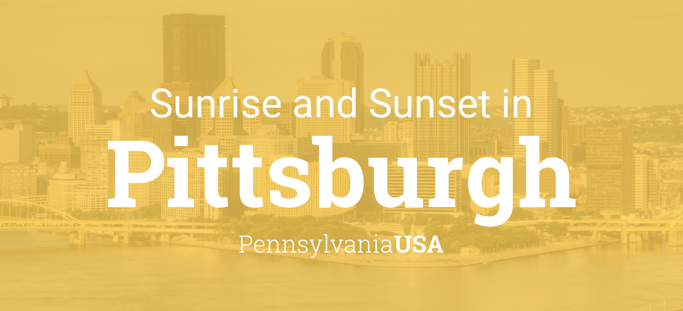 Sunrise And Sunset Times In Pittsburgh