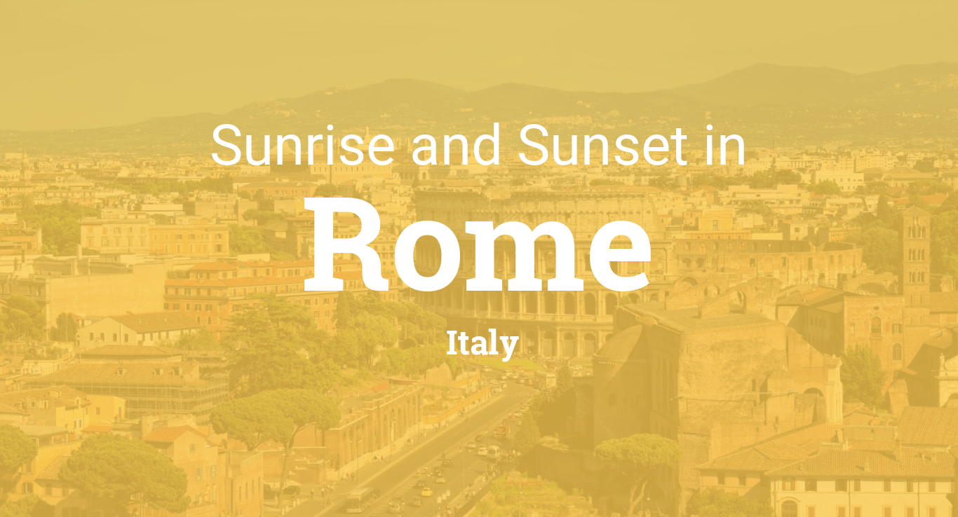 Sunrise and sunset times in Rome