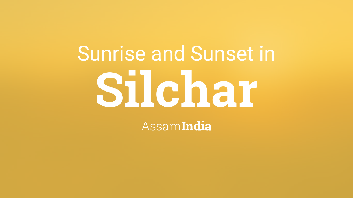 Sunrise and sunset times in Silchar