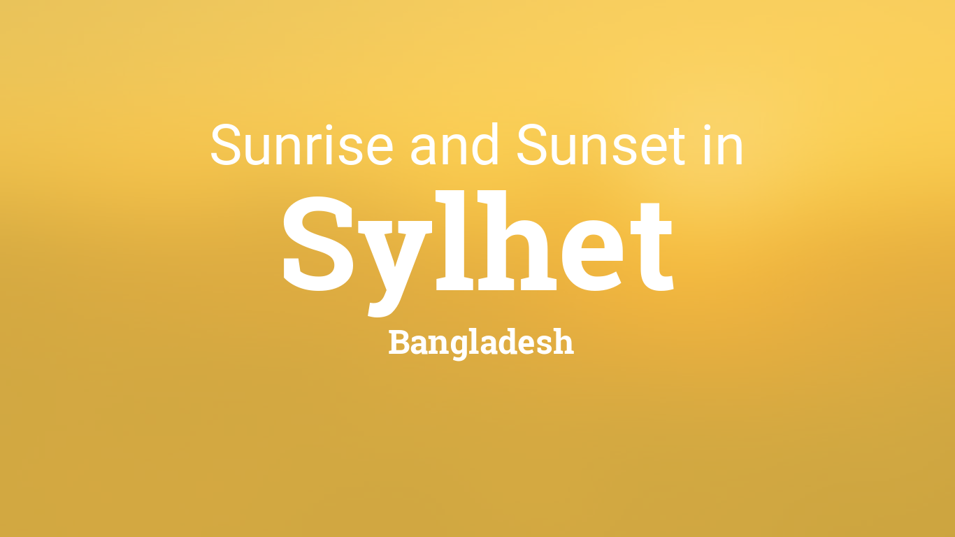 Sunrise and sunset times in Sylhet