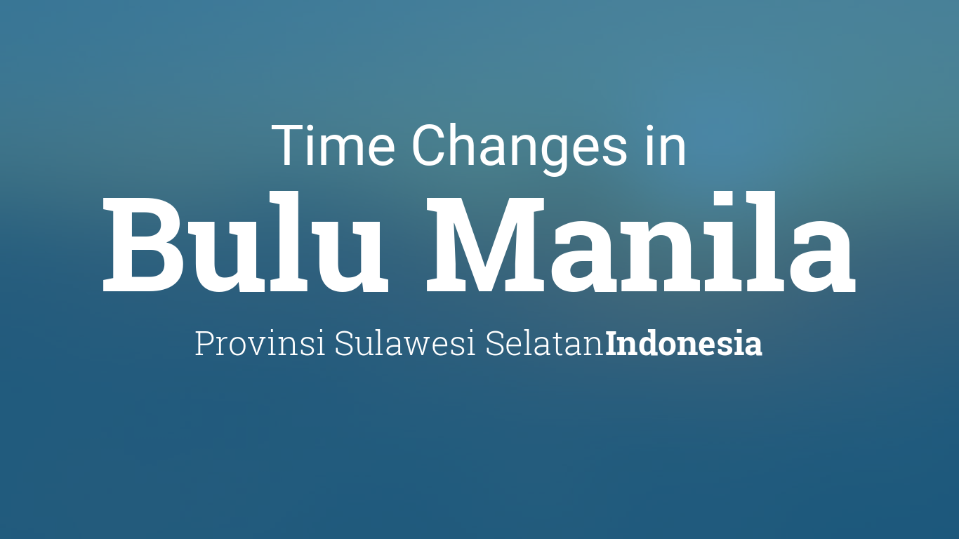 Daylight Saving Time Changes 2018 In Bulu Manila Indonesia