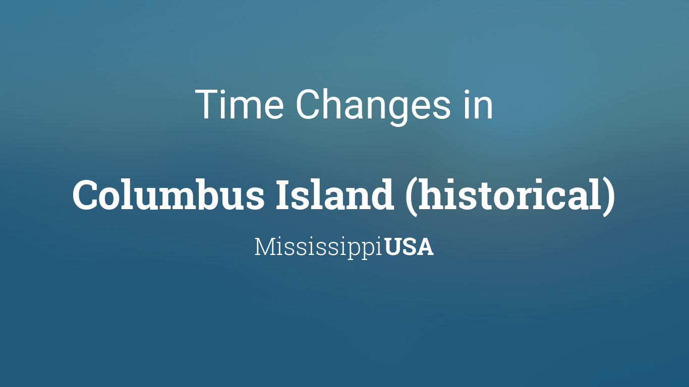 daylight saving time changes 2020 in columbus island historical mississippi usa. Black Bedroom Furniture Sets. Home Design Ideas