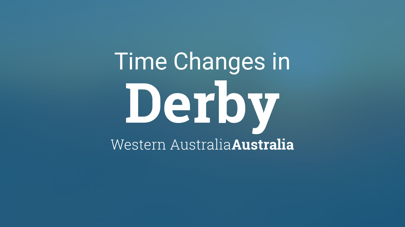 daylight saving time changes 2018 in derby western. Black Bedroom Furniture Sets. Home Design Ideas
