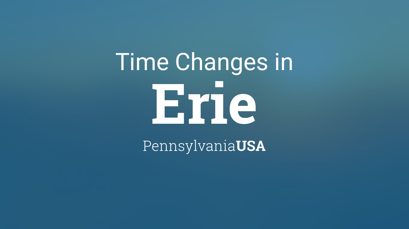 Time Changes In Year For USA Pennsylvania Erie - When time change in usa