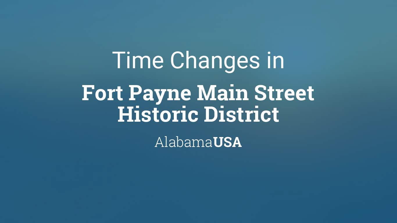 Time Changes In Year For USA Alabama Fort Payne Main - When time change in usa