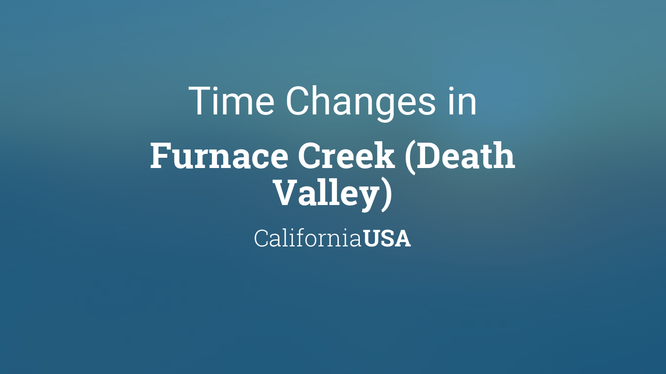 Time Changes In Year For USA California Furnace Creek - When time change in usa