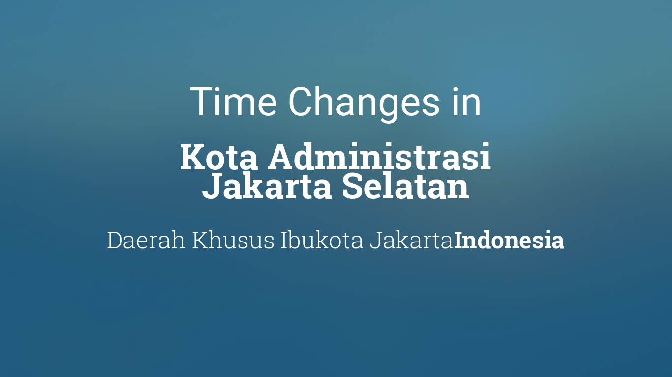 Daylight Saving Time Changes 2020 In Kota Administrasi Jakarta Selatan Indonesia