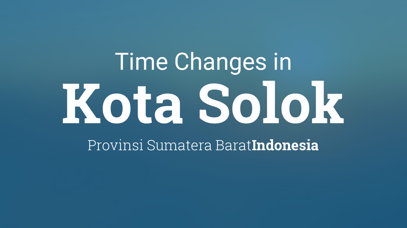 Daylight Saving Time Changes 2020 In Kota Solok Indonesia