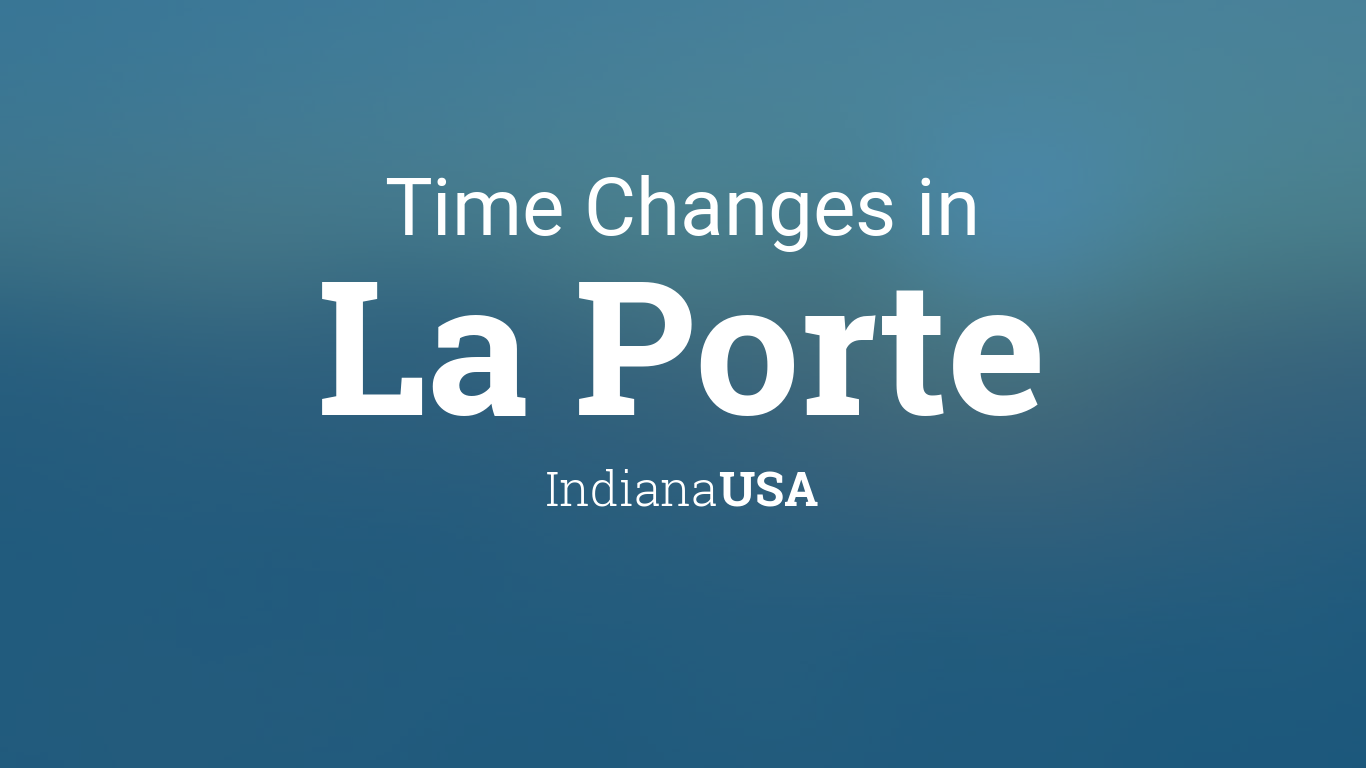 Daylight saving time changes 2018 in la porte indiana usa for La porte indiana usa