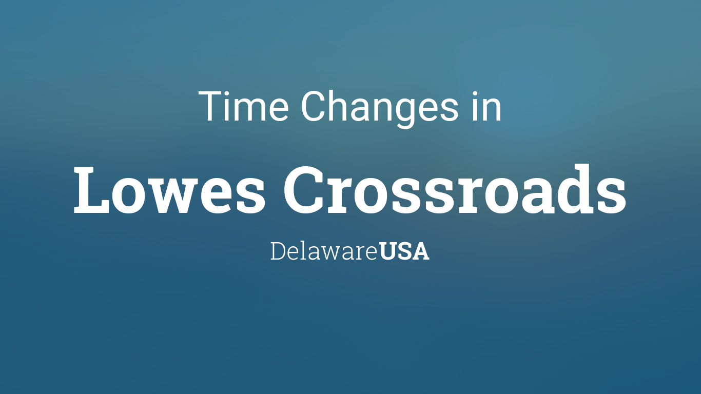 Daylight Saving Time Changes 2019 in Lowes Crossroads, Delaware, USA